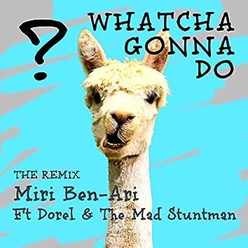Whatcha Gonna Do (Remix)