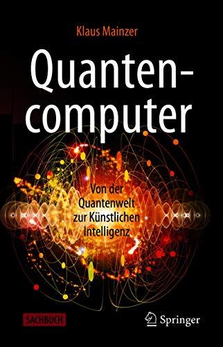 Quantencomputer: Von der Quantenwelt zur Künstlichen Intelligenz