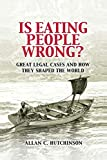 Is Eating People Wrong?: Great Legal Cases and How they Shaped the World - Allan Hutchinson