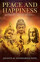 Peace and Happiness: Philosophical Thoughts for Peace, Happiness, Love, Meditation and Harmony