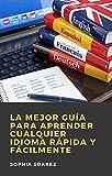 La Mejor Guía para Aprender Cualquier Idioma Rápida y Fácilmente