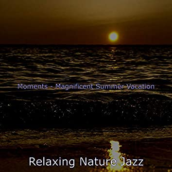 Moments - Magnificent Summer Vacation
