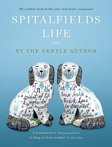 Spitalfields Life: In the midst of life I woke to find myself living in an old house beside Brick Lane in the East End of London (English Edition)の詳細を見る