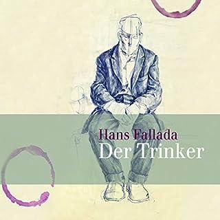 Der Trinker                   Autor:                                                                                                                                 Hans Fallada                               Sprecher:                                                                                                                                 Christian Melchert                      Spieldauer: 9 Std. und 52 Min.     97 Bewertungen     Gesamt 4,5