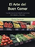El Arte del Buen Comer: Tres Generaciones de Autentica Cocina Internacional y Mexicana