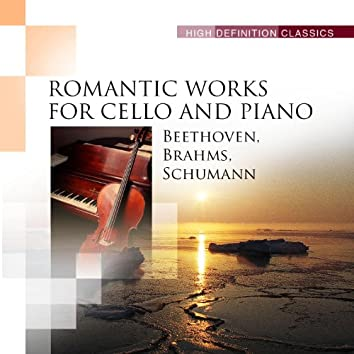 Beethoven, Brahms, Schumann: Romantic Works for Cello and Piano