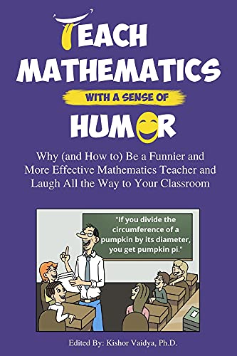 Teach Mathematics With a Sense of Humor: Why (and How to) Be a Funnier and More Effective Mathematics Teacher and Laugh All the Way to Your Classroom (English Edition)