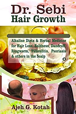 Dr. Sebi Hair Growth: Alkaline Diets & Herbal Medicine for Hair Loss, Baldness, Dandruff, Ringworm, Filliculitis, Psoriasis & others on the Scalp