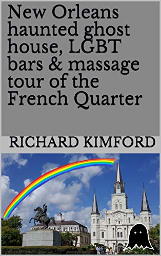 New Orleans haunted ghost house, LGBT bars & massage tour of the French Quarter (Rich's Travels Book 2) (English Edition)