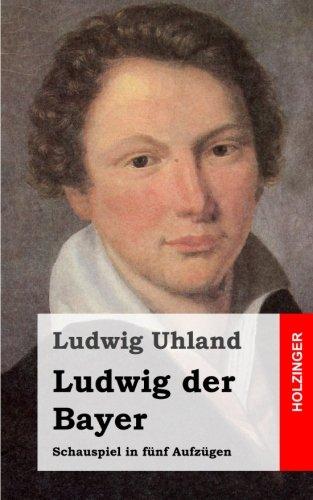 Ludwig der Bayer: Schauspiel in fünf Aufzügen