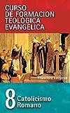 Catolicismo Romano: 8 (Curso de Formacion Teologica Evangelica)