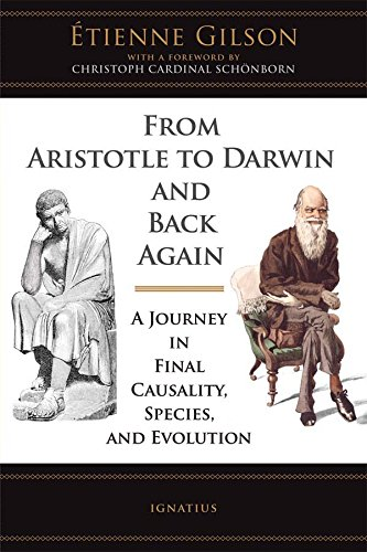 From Aristotle to Darwin and Back Again: A Journey in Final Causality, Species and Evolution: A Journey in Final Causality, Species, and Evolution (English Edition)
