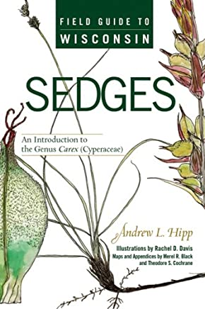Field Guide to Wisconsin Sedges: An Introduction to the Genus Carex Cyperaceae