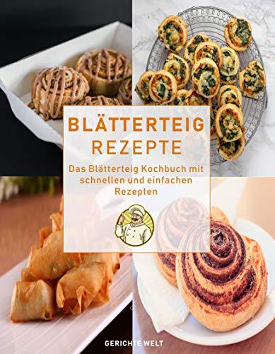 Blätterteig Rezepte: Das Blätterteig Kochbuch mit schnellen und einfachen Rezepten