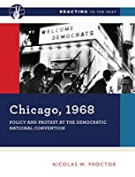 Chicago, 1968: Policy and Protest at the Democratic National Convention (Reacting to the Past)