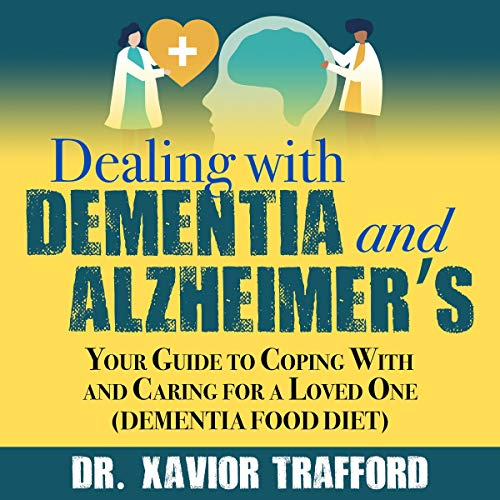 Dealing with Dementia and Alzheimer's: Your Guide to Coping with and Caring for a Loved One cover art