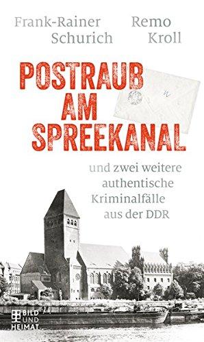 Postraub am Spreekanal: und zwei weitere authentische Kriminalfälle aus der DDR