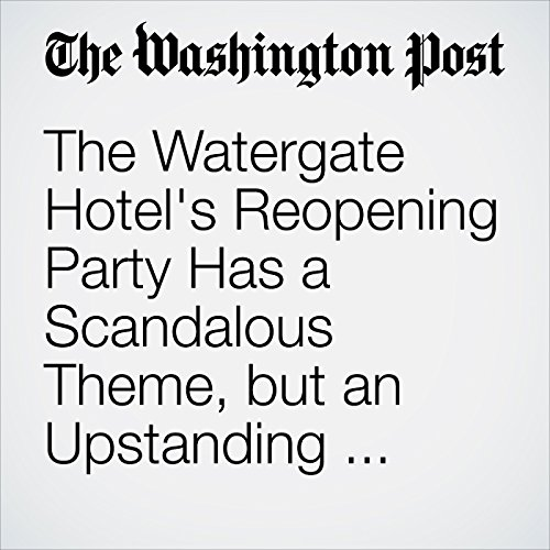The Watergate Hotel's Reopening Party Has a Scandalous Theme, but an Upstanding Crowd audiobook cover art