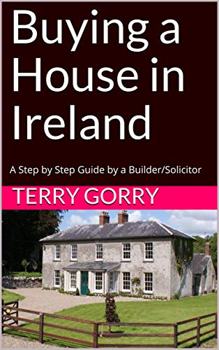 Buying A House In Ireland A Step By Step Guide By A Builder Solicitor Kindle Edition By Gorry Terry Professional Technical Kindle Ebooks Amazon Com
