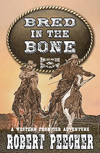 Bred in the Bone: A Western Frontier Adventure (A Heck & Early Western Book 1) by [Robert Peecher]