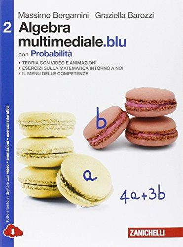 Matematica multimediale.blu. Algebra multimediale.blu. Con probabilità. Per le Scuole superiori. Con espansione online (Vol. 2)