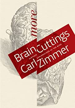 More Brain Cuttings: Further Explorations of the Mind by [Carl Zimmer]