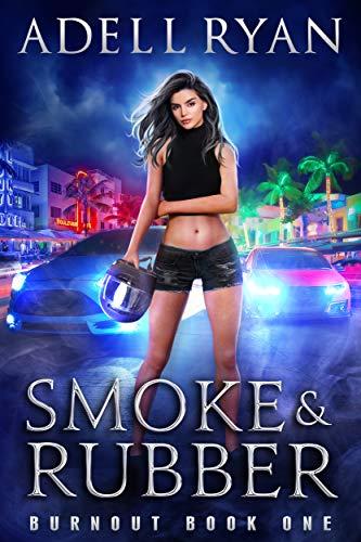 Smoke & Rubber: A Contemporary Reverse Harem Romance (Burnout Book 1)