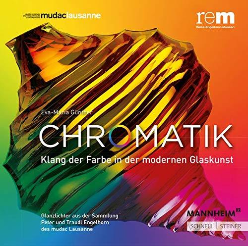 Chromatik: Klang der Farbe in der modernen Glaskunst. Glanzlichter aus der Sammlung Peter und Traudl Engelhorn des mudac Lausanne