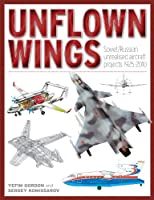 Unflown Wings: Soviet And Russian Unrealised Aircraft Projects 1925-2010