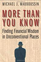 More Than You Know: Finding Finacial Wisdom in Unconventional Places