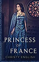 Princess Of France: Large Print Hardcover Edition (The Queen's Pawn)