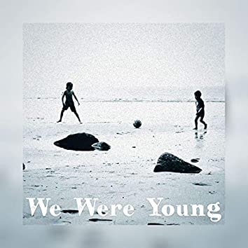 We Were Young (21 Update)