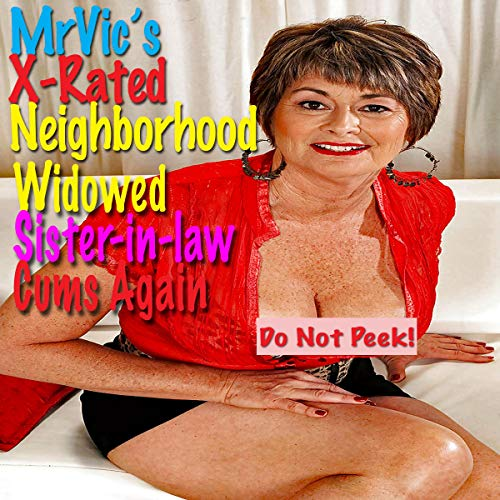 Mr. Vic's X-Rated Neighborhood: Widowed Sister-in-Law Cums Again audiobook cover art