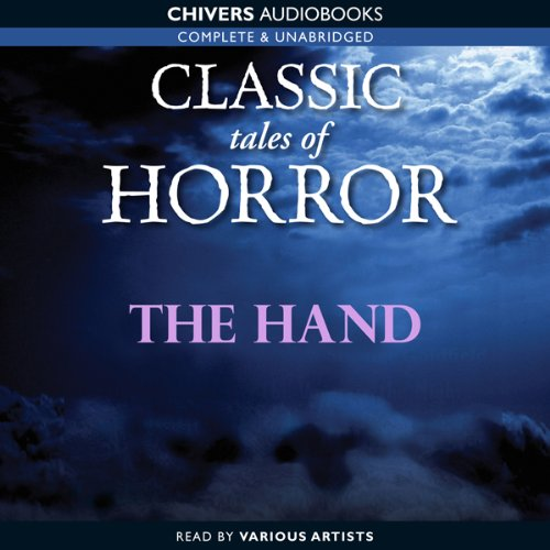 Classic Tales of Horror: The Hand  Audiolibri