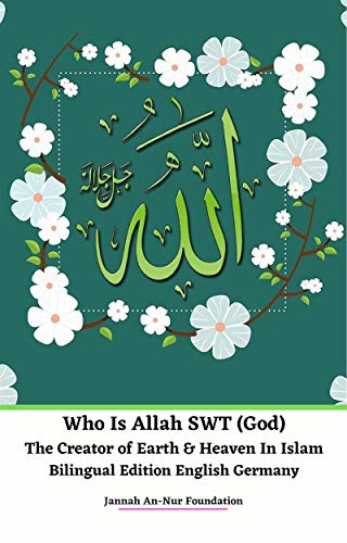 Who Is Allah SWT (God) The Creator of Earth & Heaven In