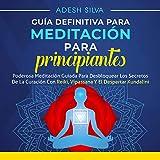 Guía Definitiva Para Meditación Para Principiantes: Poderosa Meditación Guiada Para Desbloquear los Secretos de la Curación con Reiki, Vipassana y el Despertar Kundalini