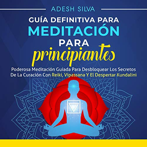 Guía Definitiva Para Meditación Para Principiantes [The Ultimate Beginners Guide to Meditation]  By  cover art