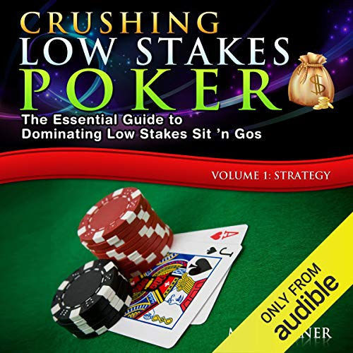 Crushing Low Stakes Poker: The Essential Guide to Dominating Low Stakes Sit 'n Gos, Volume 1 audiobook cover art