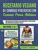 Recetario Vegano de Comidas Poderosas sin Carnes para Atletas: 200 Recetas altas en Proteína para Musculación