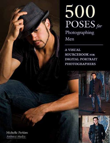 Download 500 Poses for Photographing Men: A Visual Sourcebook for Digital Portrait Photographers 1608952703
