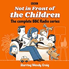 Not In Front Of The Children - The Complete BBC Radio Series