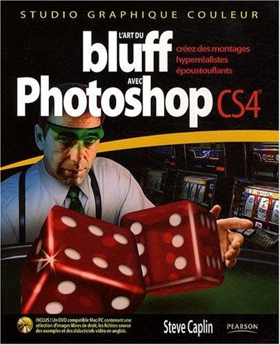 L'art du bluff avec Photoshop CS4: Créez des montages hyperréalistes époustouflants
