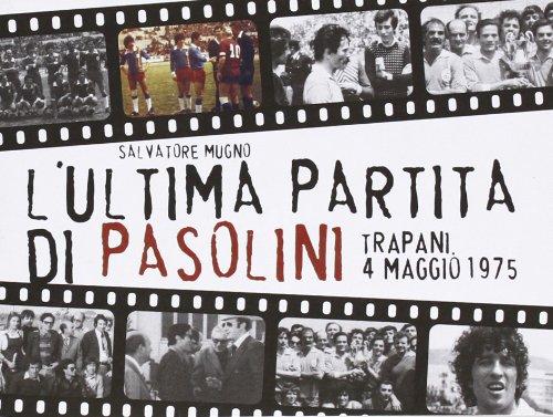L\'ultima partita di Pasolini. Trapani, 4 maggio 1975