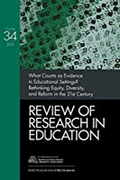 What Counts as Evidence in Educational Settings?: Rethinking Equity, Diversity, and Reform in the 21st Century (Review of Research in Education)