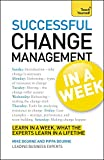 Change Management In A Week: Managing Change In Seven Simple Steps: Teach Yourself (Tyw)