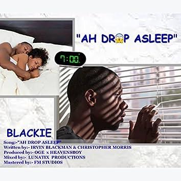 Ah Drop Asleep