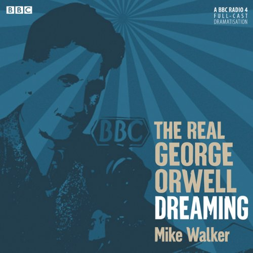The Real George Orwell: Dreaming audiobook cover art