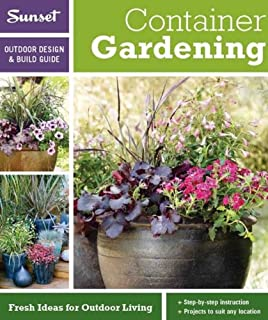 Sunset Outdoor Design & Build: Container Gardening: Fresh Ideas for Outdoor Living (Outdoor Design & Build Guide)