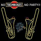 No Trombones, No Party