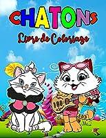Chatons Livre de Coloriage: Livre de chatons parfait pour les enfants, garçons et filles, merveilleux livre de coloriage de chats pour les enfants et les jeunes enfants qui aiment jouer et s'amuser avec de mignons chatons